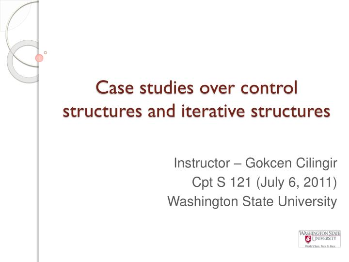 case studies over control structures and iterative structures n.