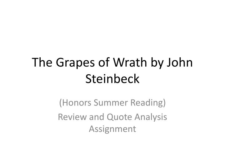 an analysis of grapes of wrath by john steinbeck Steinbeck ensures that there is a continuity in the novel so that the novel does not simply fall into two distinct parts of narrative chapter and interchapter chapter two picks up from where the first interchapter left off.