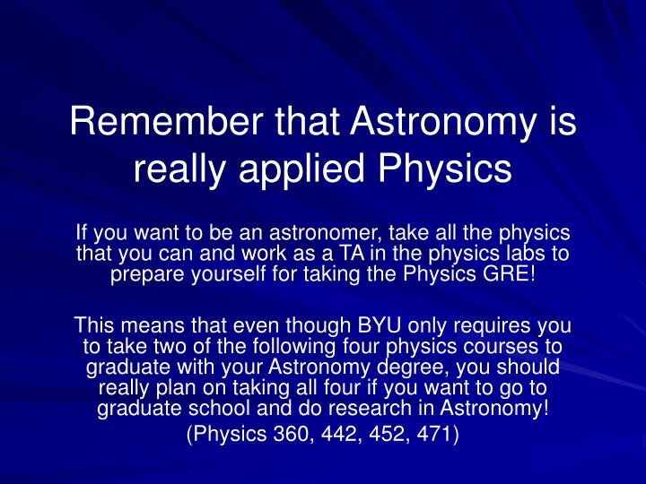 Remember that Astronomy is really applied Physics