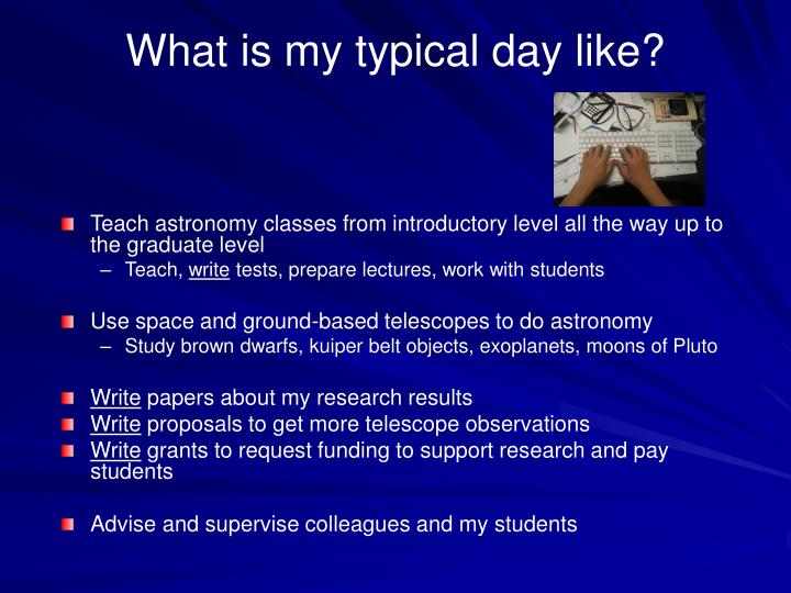 What is my typical day like?