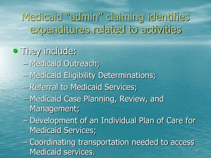 "Medicaid ""admin"" claiming identifies expenditures related to activities"