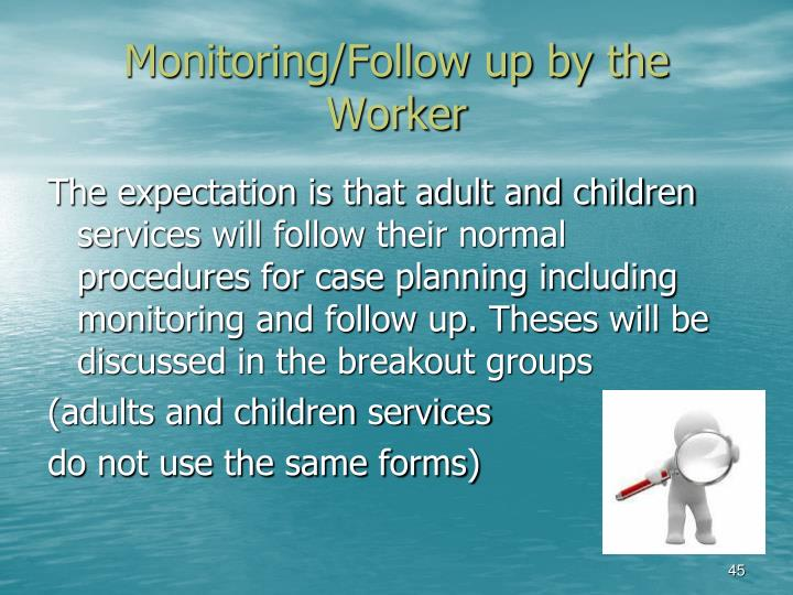 Monitoring/Follow up by the Worker