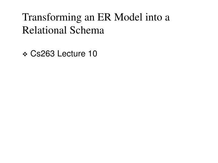 Ppt transforming an er model into a relational schema powerpoint transforming an er model into a relational schema cs263 lecture 10 ccuart Gallery