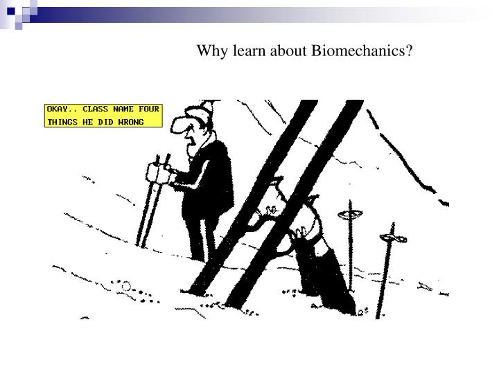 Why learn about Biomechanics?