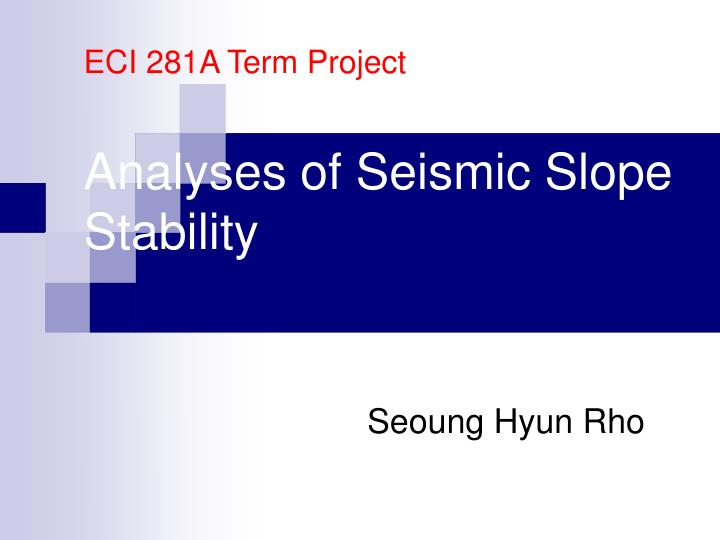 PPT - ECI 281A Term Project Analyses of Seismic Slope