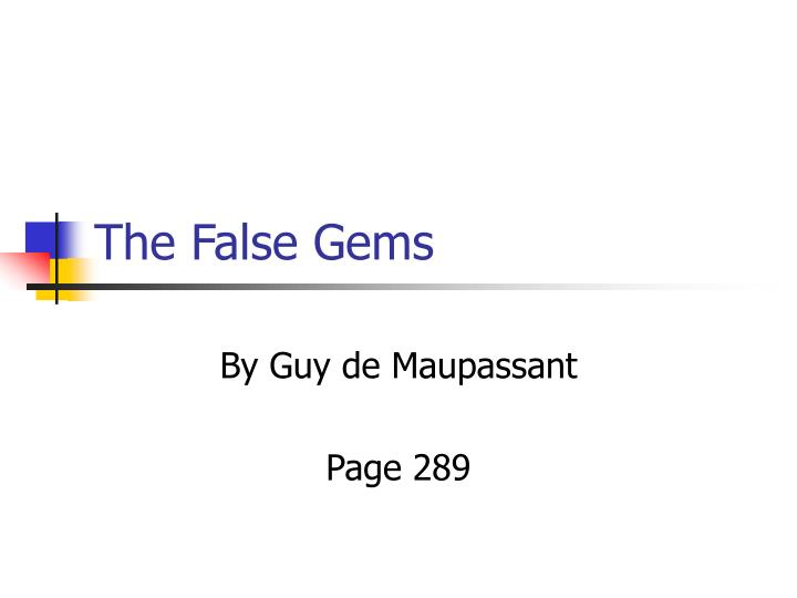 the false gems The false gems realism-depictions of contemporary life and society as it was, or is authors use depictions of everyday and banal activities and experiences, instead.