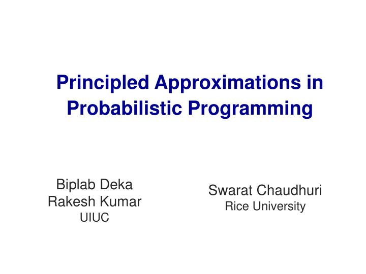 principled approximations in probabilistic programming n.