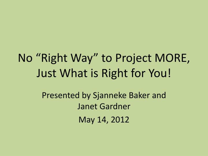 no right way to project more just what is right for you n.