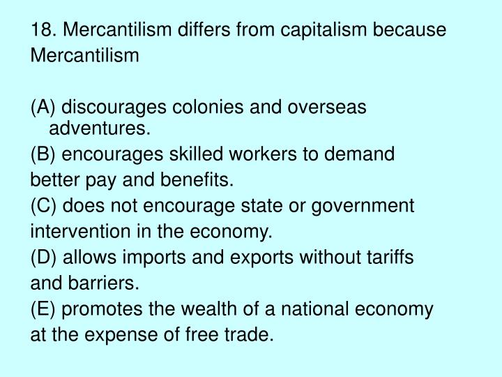 18. Mercantilism differs from capitalism because