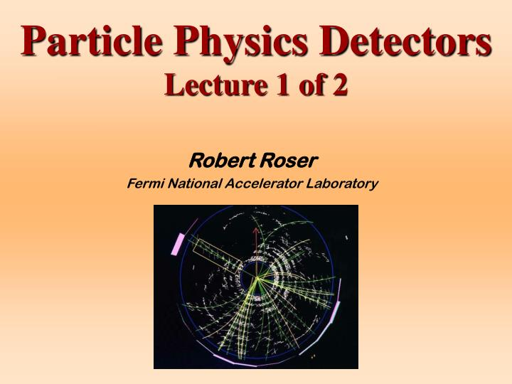 particle physics detectors lecture 1 of 2 n.