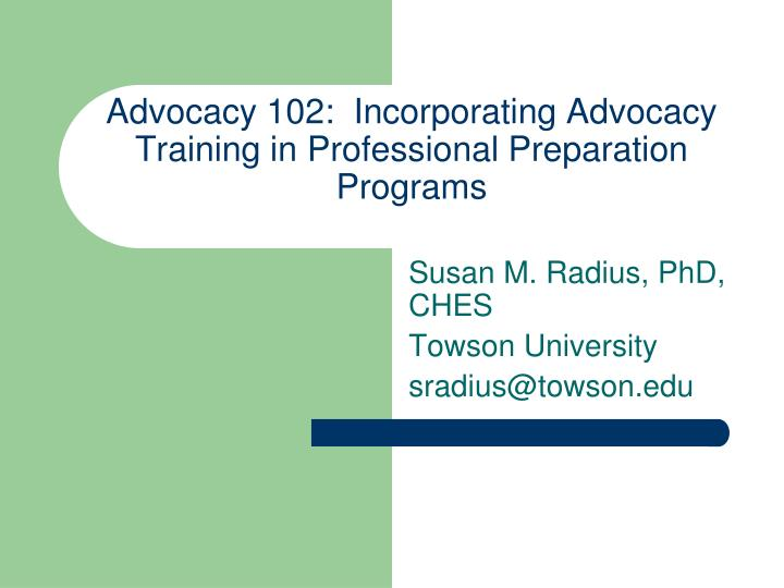 advocacy 102 incorporating advocacy training in professional preparation programs n.