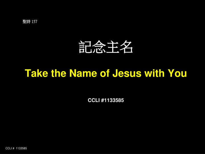 157 take the name of jesus with you ccli 1133585 n.