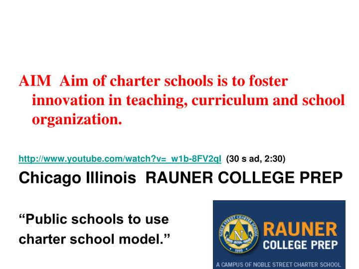 AIM  Aim of charter schools is to foster innovation in teaching, curriculum and school organization.