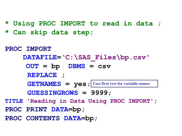* Using PROC IMPORT to read in data ;