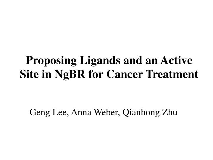 proposing ligands and an active site in ngbr for cancer treatment n.