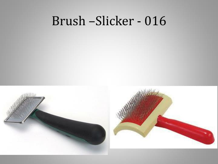 Brush –Slicker - 016