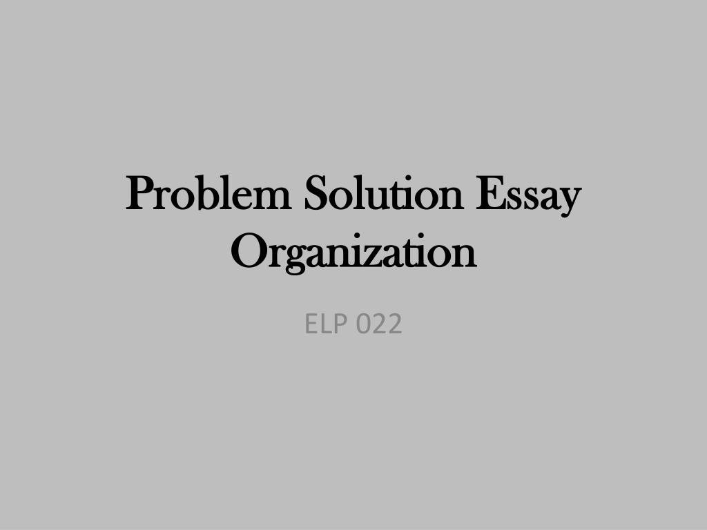 Essays In English Problem Solution Essay Organization N English Class Reflection Essay also My School Essay In English Ppt  Problem Solution Essay Organization Powerpoint Presentation  What Is The Thesis Statement In The Essay