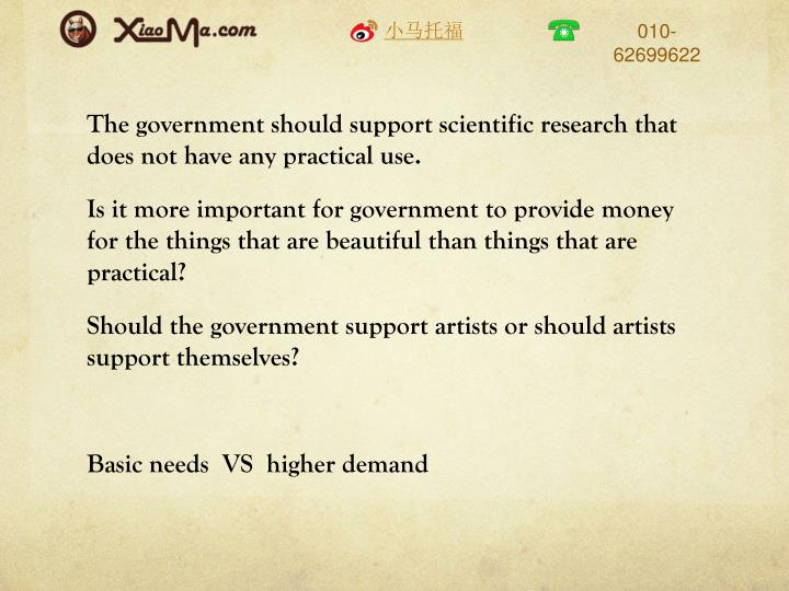 The government should support scientific research that does not have any practical use.