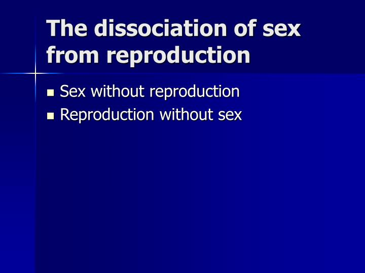 The dissociation of sex from reproduction