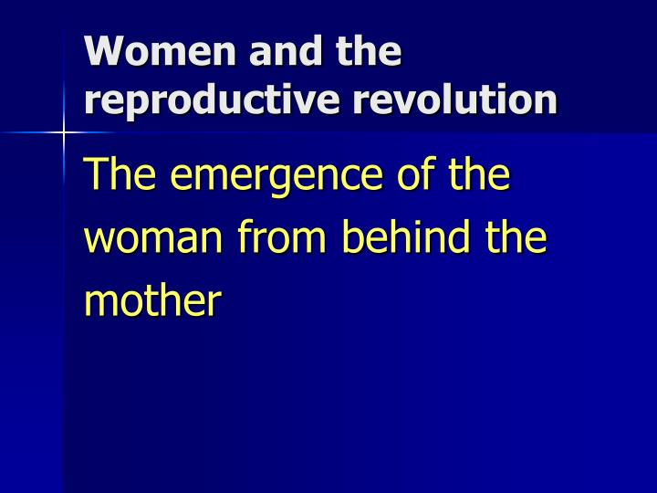 Women and the reproductive revolution