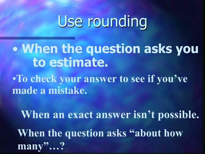 Use rounding