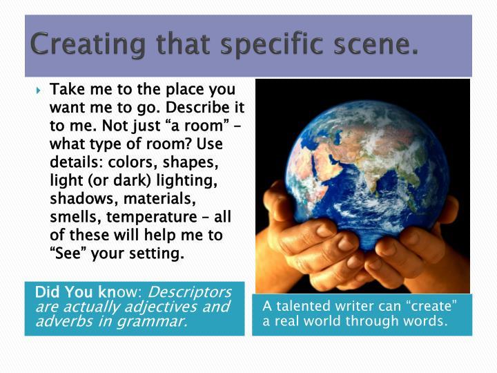 Creating that specific scene.