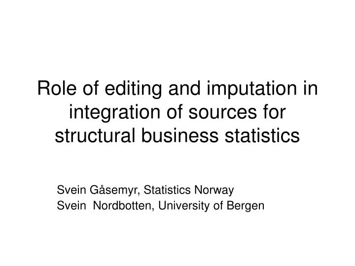 role of editing and imputation in integration of sources for structural business statistics n.