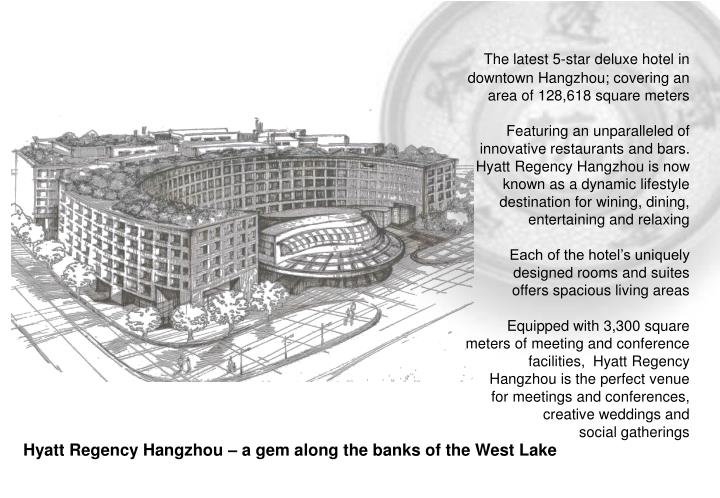 The latest 5-star deluxe hotel in downtown Hangzhou; covering an area of 128,618 square meters