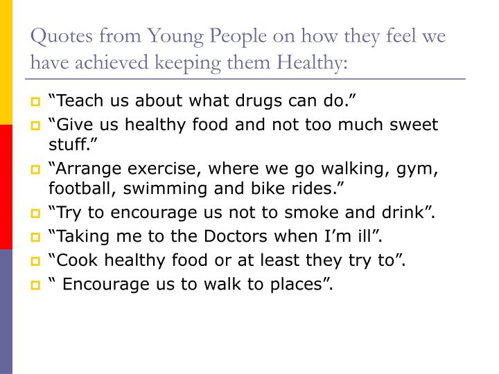 Quotes from Young People on how they feel we have achieved keeping them Healthy: