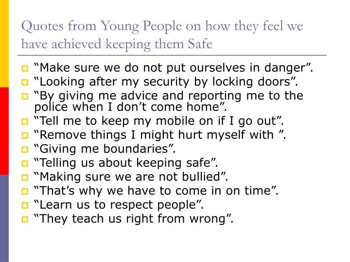 Quotes from Young People on how they feel we have achieved keeping them Safe