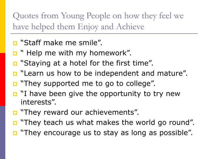 Quotes from Young People on how they feel we have helped them Enjoy and Achieve