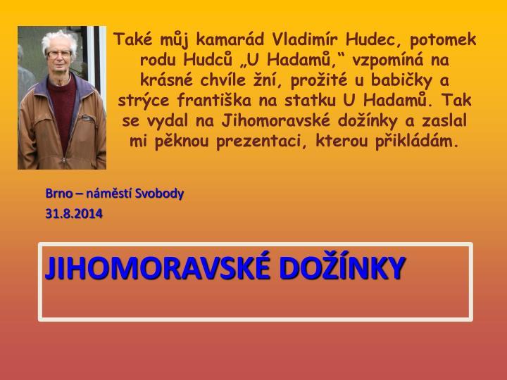 """Také můj kamarád Vladimír Hudec, potomek rodu Hudců """"U"""