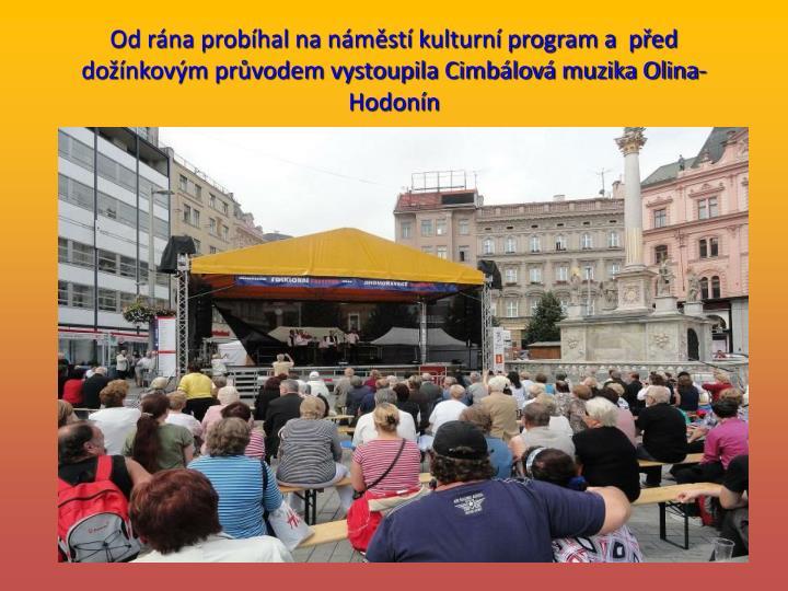 Od rána probíhal na náměstí kulturní program a  před dožínkovým průvodem vystoupila Cimbálová muzika Olina- Hodonín