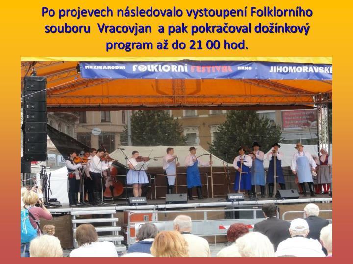 Po projevech následovalo vystoupení Folklorního souboru  Vracovjan  a pak pokračoval dožínkový program až do 21 00 hod.