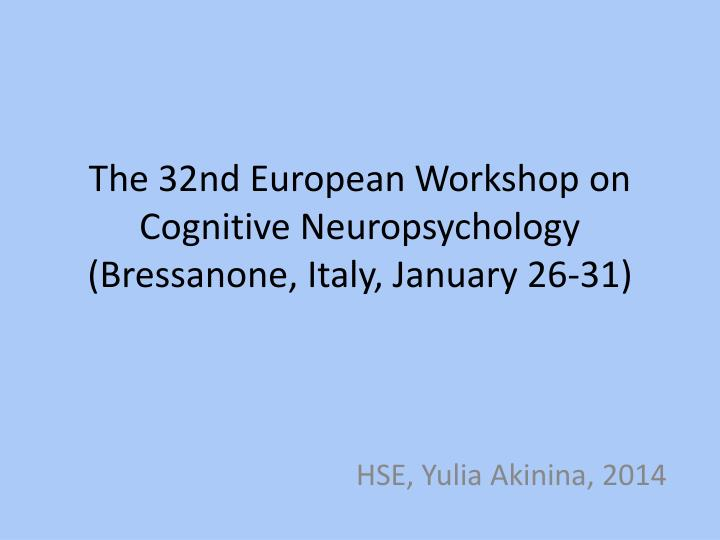 The 32nd european workshop on cognitive neuropsychology bressanone italy january 26 31