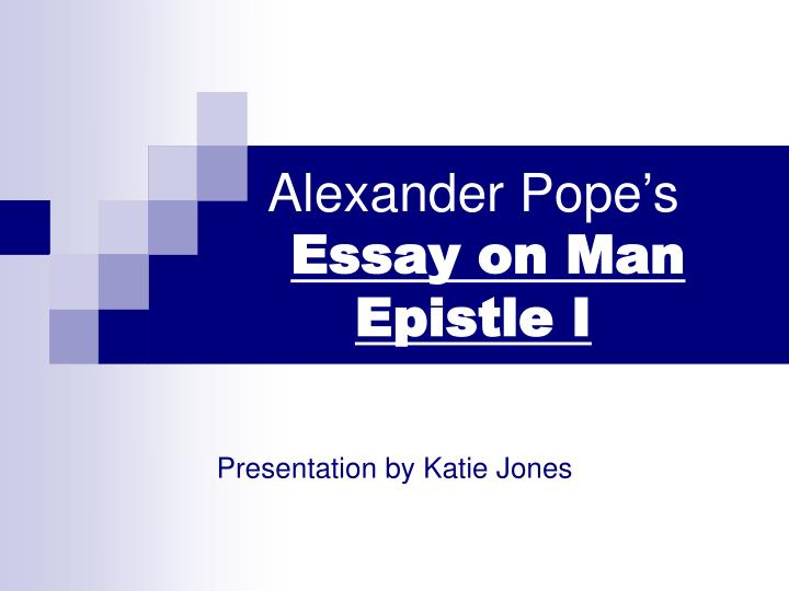 an essay on man epistle 1 meaning 1] pope's summary of the epistle ii is as follows argument of epistle ii/of the nature and state of man with respect to himself as an individual i the business of man not to pry into god, but to study himself.