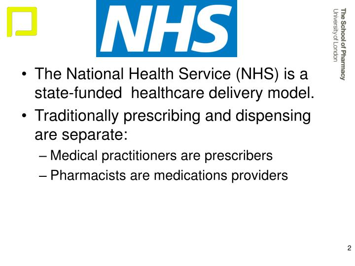 The National Health Service (NHS) is a state-funded  healthcare delivery model.