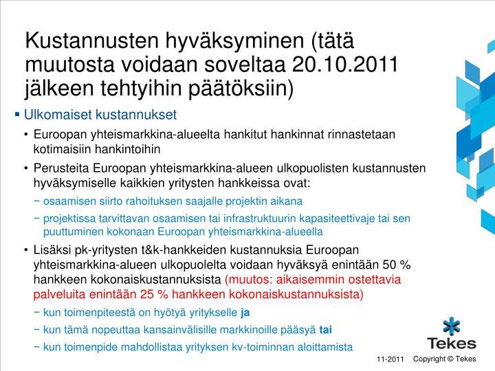 Kustannusten hyväksyminen (tätä muutosta voidaan soveltaa 20.10.2011 jälkeen tehtyihin päätöksiin)