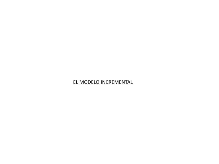 EL MODELO INCREMENTAL