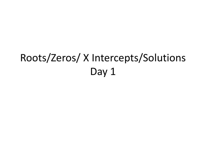 roots zeros x intercepts solutions day 1 n.