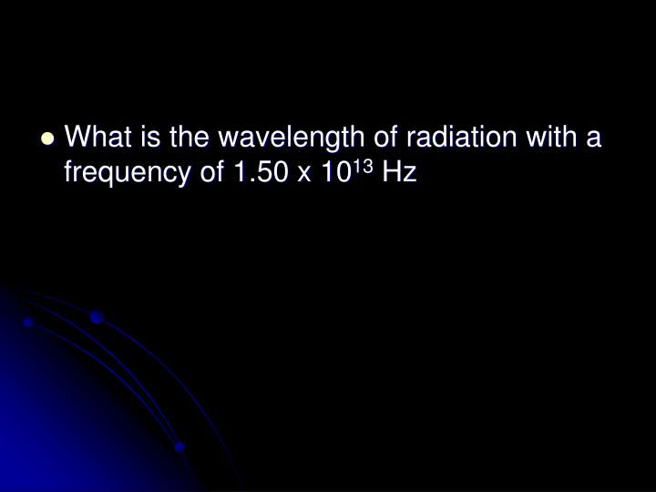 What is the wavelength of radiation with a frequency of 1.50 x 10