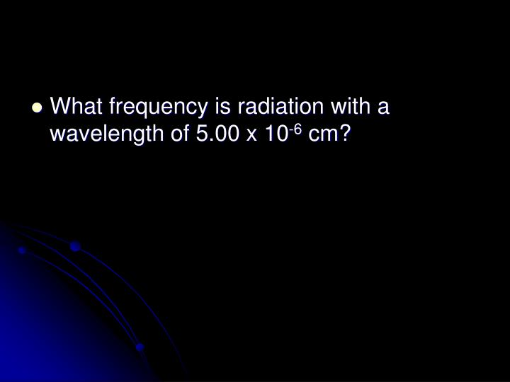 What frequency is radiation with a wavelength of 5.00 x 10
