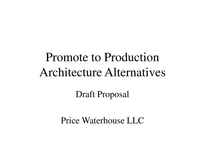promote to production architecture alternatives n.