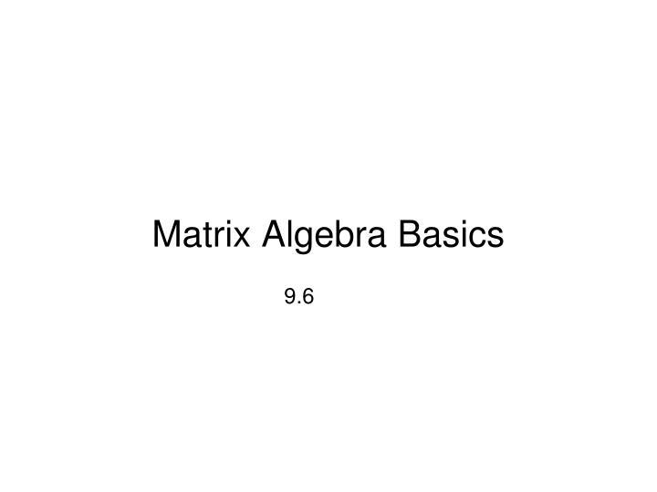 Matrix Algebra Basics