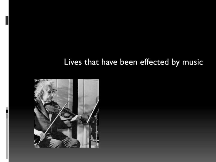 Lives that have been effected by music