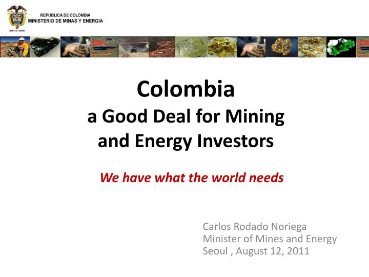 colombia a good deal for mining and energy investors n.