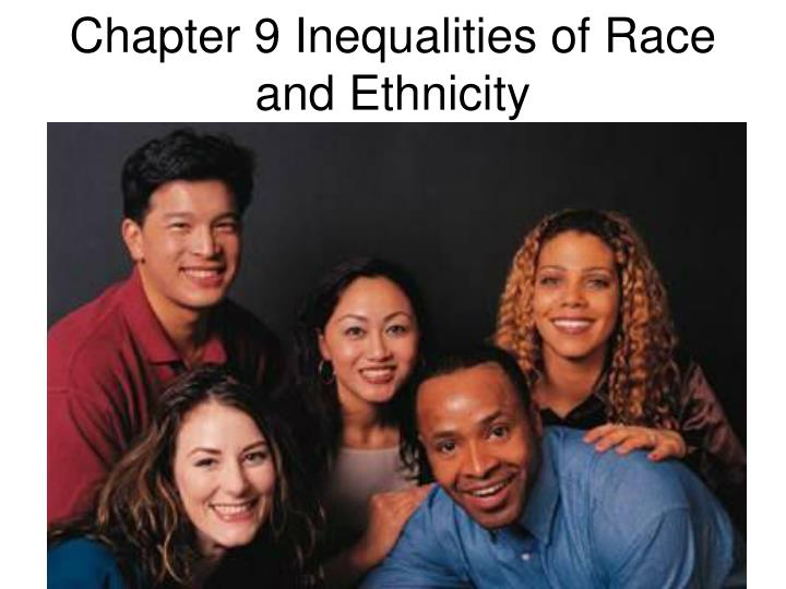 Chapter 9 inequalities of race and ethnicity