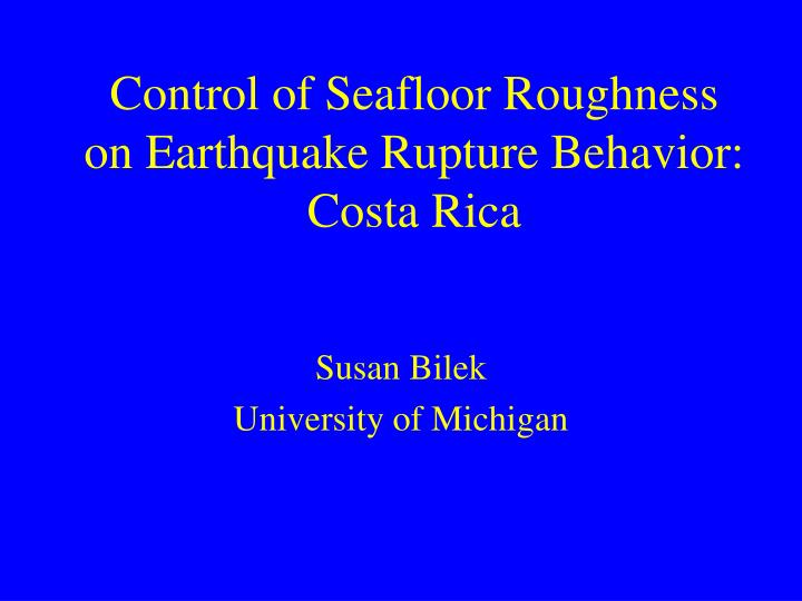 control of seafloor roughness on earthquake rupture behavior costa rica n.