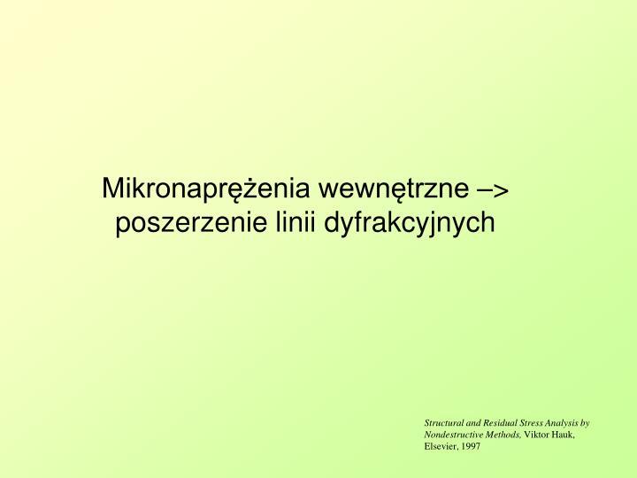 Mikronaprężenia wewnętrzne –> poszerzenie linii dyfrakcyjnych