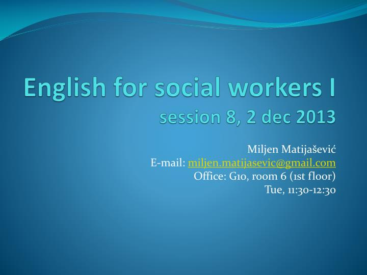 english for social workers i session 8 2 dec 2013 n.
